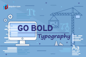 Go Bold or Go Home_ Bold Typography in 2018's Web Design Trends
